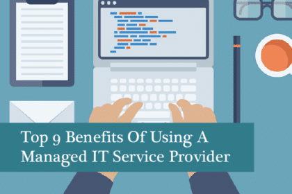 Top 9 Benefits Of A Managed IT Service Provider