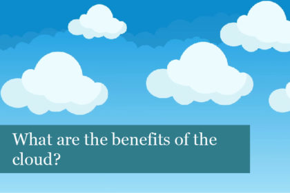What are the benefits of the cloud?