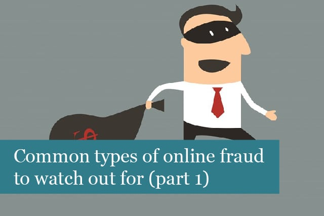 Common Types Of Online Fraud To Watch Out For (Part 1)