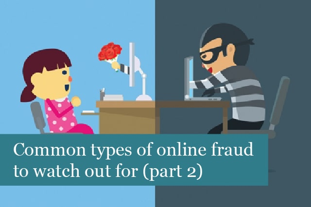 Common Types Of Online Fraud To Watch Out For (Part 2)