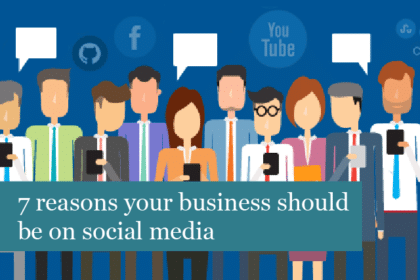7 Reasons Your Business Should Be On Social Media