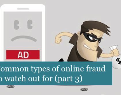 Common Types Of Online Fraud To Watch Out For (Part 3)
