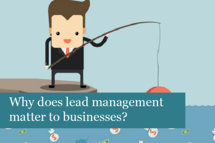 Why does lead management matter to businesses?