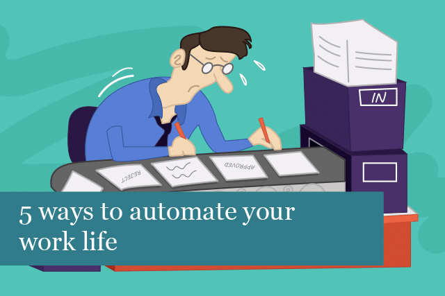 5 Ways To Automate Your Work Life
