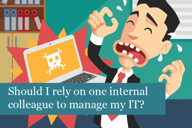 Should I rely on one internal colleague to manage my IT?