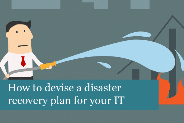 How to devise a disaster recovery plan for your IT