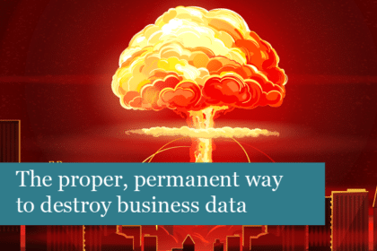 The proper, permanent way to destroy business data