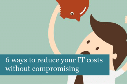 6 ways to reduce your IT costs without compromising on quality