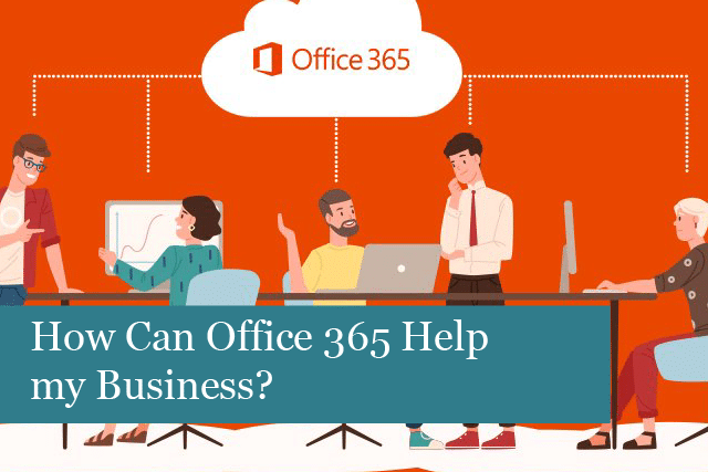 How Can Office 365 Help my Business?