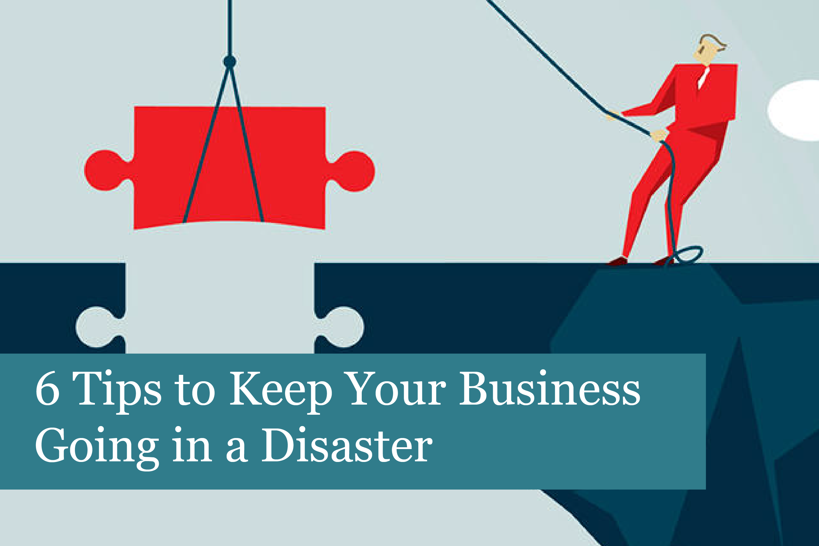 6 Tips to Keep Your Business Going in a Disaster