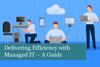 Delivering Efficiency with Managed IT – A Guide to Managed Services