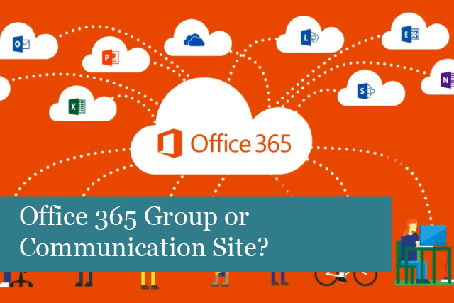 Office 365 Group or Communication Site?