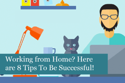 Working from Home? Here are 8Tips to Help You Be Successful!