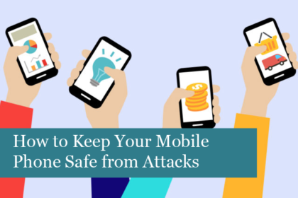 How to Keep Your Mobile Phone Safe from Attacks