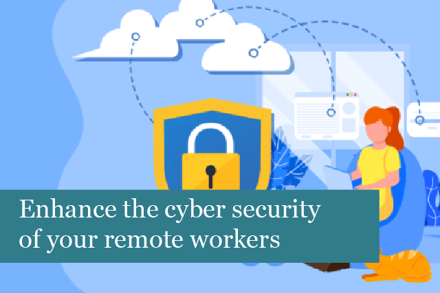 Enhance the cyber security of your remote workers