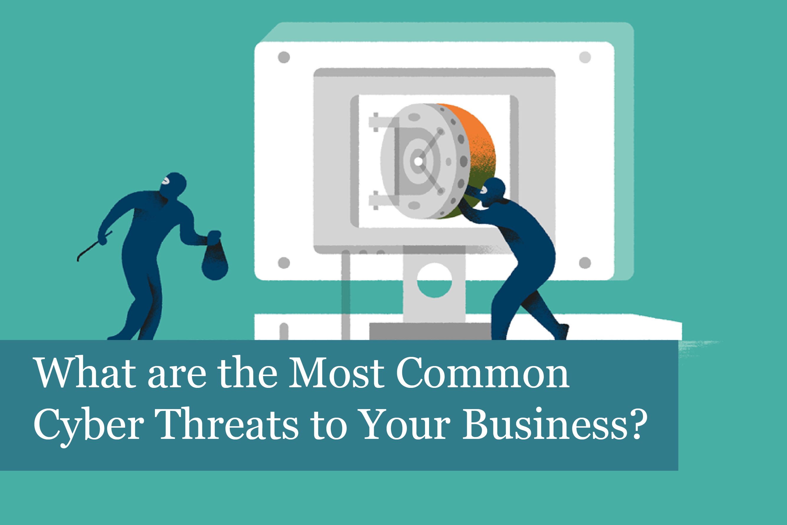 What are the Most Common Cyber Threats to Your Business?