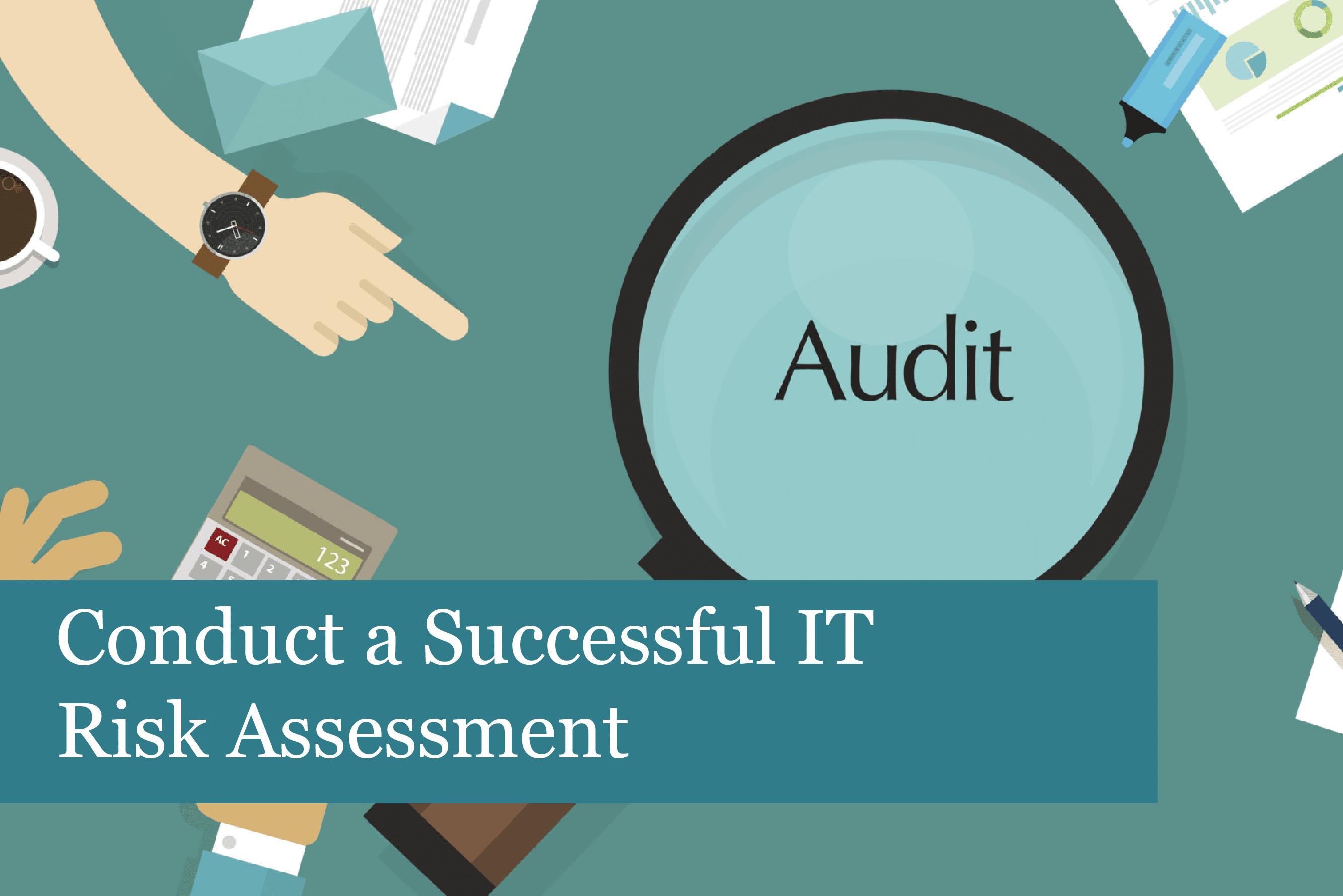 Conduct a Successful IT Risk Assessment