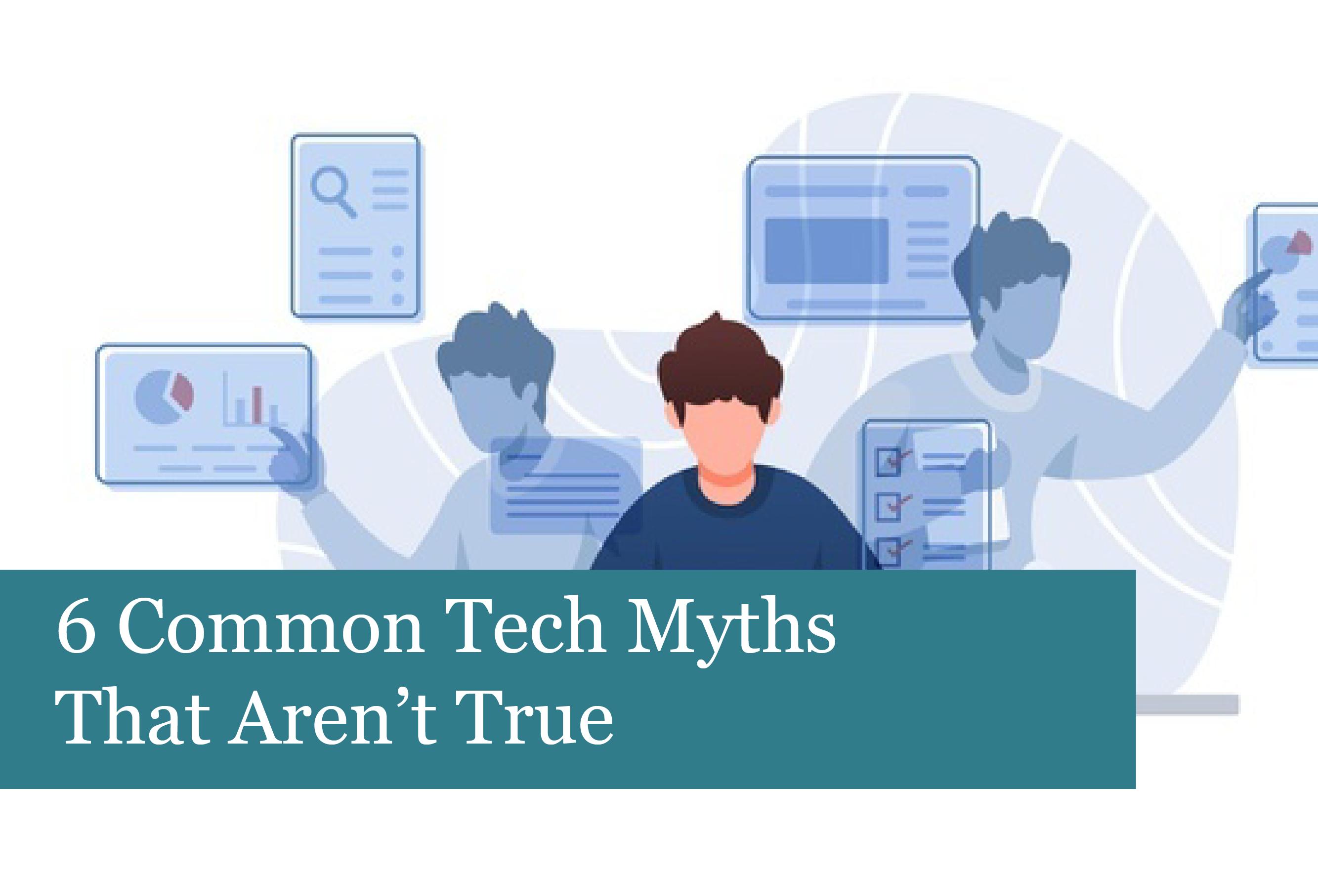 6 Common Tech Myths That Aren't True