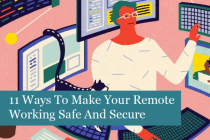 11 Ways To Make Your Remote Working Safe And Secure