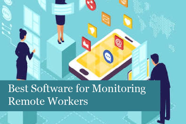 Best Software for Monitoring Remote Workers