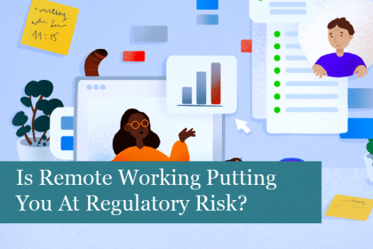 Is Remote Working Putting You At Regulatory Risk?