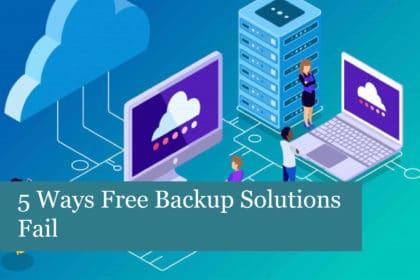 5 Ways Free Backup Solutions Fail