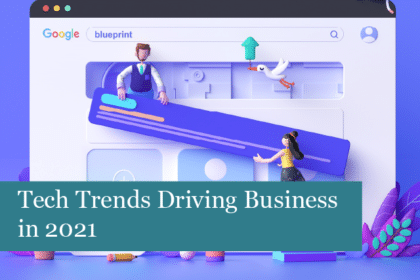 Tech Trends Driving Business in 2021
