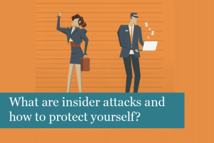 What are insider attacks and how to protect yourself against them