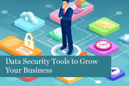 Data Security Tools to Grow Your Business
